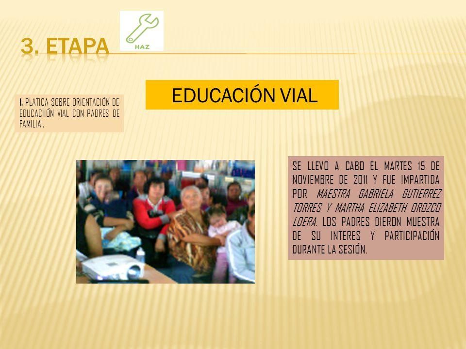 3. ETAPA EDUCACIÓN VIAL. 1. PLATICA SOBRE ORIENTACIÓN DE EDUCACIIÓN VIAL CON PADRES DE FAMILIA .