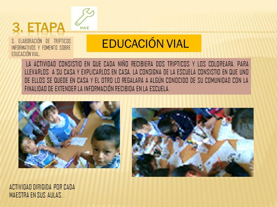 3. ETAPA EDUCACIÓN VIAL. 3. ELABORACIÓN DE TRIPTICOS INFORMATIVOS Y FOMENTO SOBRE EDUCACIÓN VIAL.
