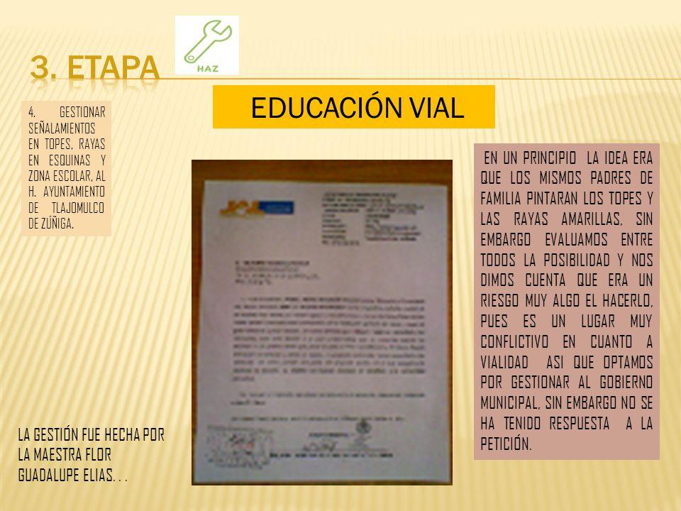 3. ETAPA EDUCACIÓN VIAL. 4. GESTIONAR SEÑALAMIENTOS EN TOPES, RAYAS EN ESQUINAS Y ZONA ESCOLAR, AL H. AYUNTAMIENTO DE TLAJOMULCO DE ZÚÑIGA.