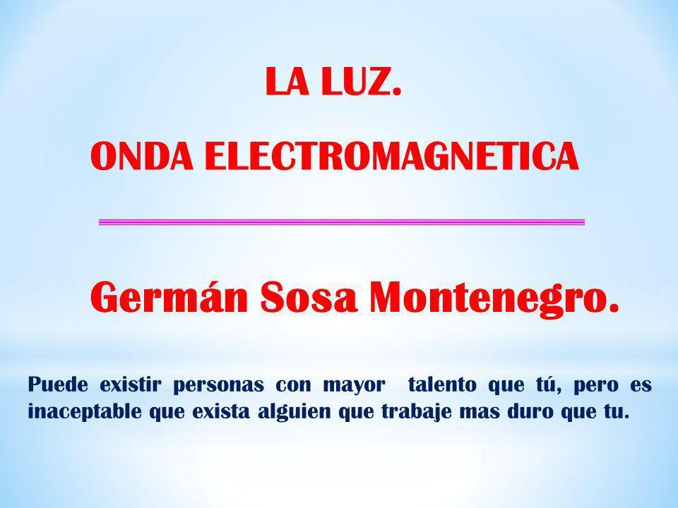 ONDA ELECTROMAGNETICA Germán Sosa Montenegro.
