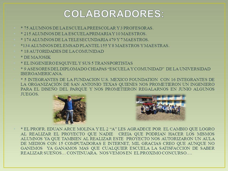 COLABORADORES: * 75 ALUMNOS DE LA ESCUELA PREESCOLAR Y 3 PROFESORAS.