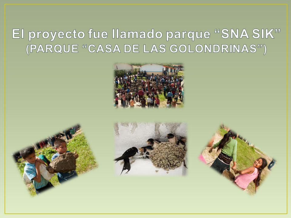 El proyecto fue llamado parque SNA SIK (PARQUE CASA DE LAS GOLONDRINAS )