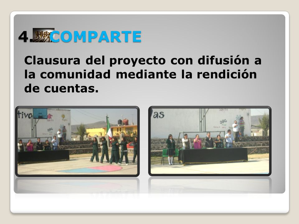 4. COMPARTE Clausura del proyecto con difusión a la comunidad mediante la rendición de cuentas.