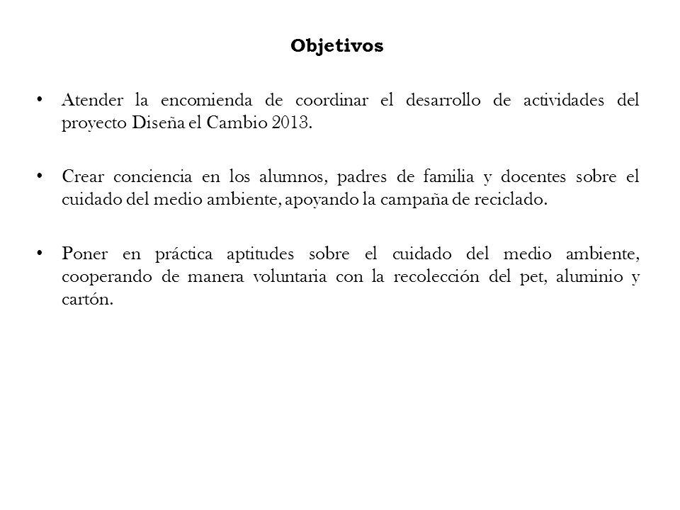 Objetivos Atender la encomienda de coordinar el desarrollo de actividades del proyecto Diseña el Cambio 2013.
