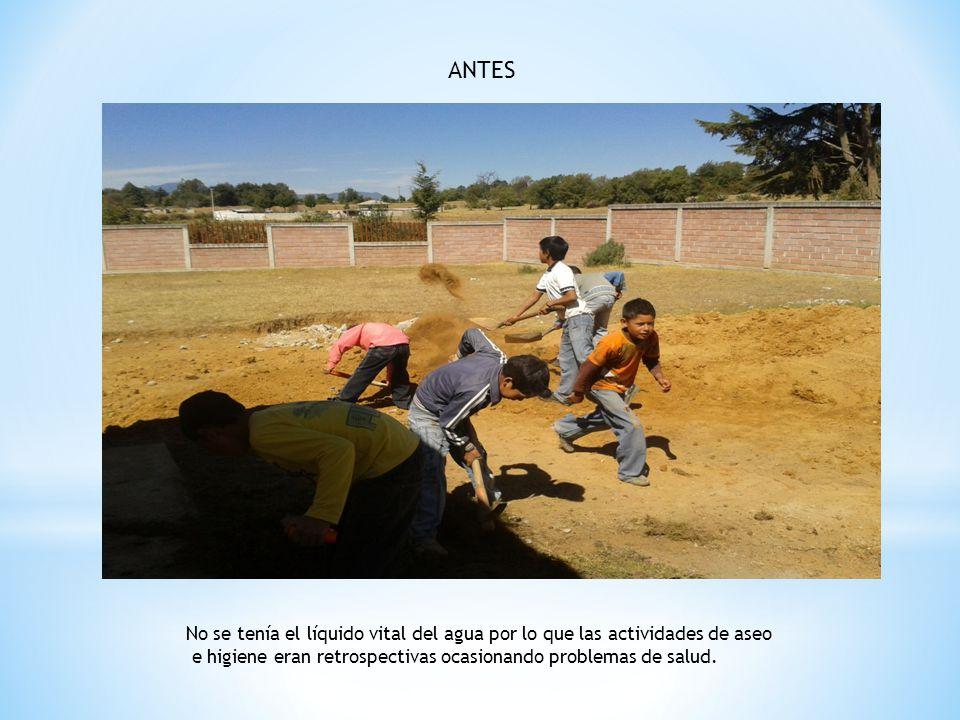 ANTES No se tenía el líquido vital del agua por lo que las actividades de aseo.