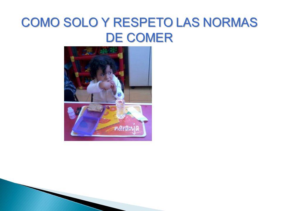 COMO SOLO Y RESPETO LAS NORMAS DE COMER