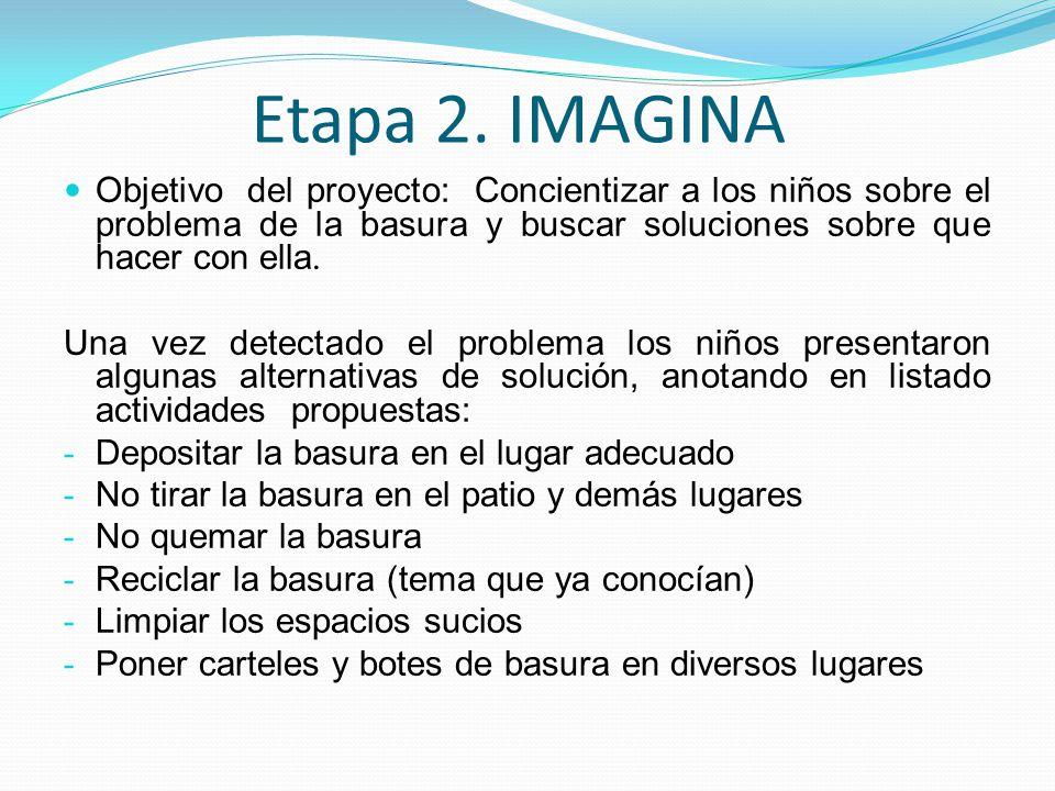 Etapa 2. IMAGINA Objetivo del proyecto: Concientizar a los niños sobre el problema de la basura y buscar soluciones sobre que hacer con ella.