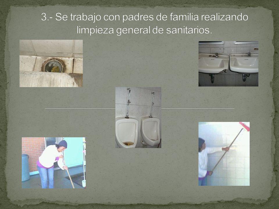 3.- Se trabajo con padres de familia realizando limpieza general de sanitarios.