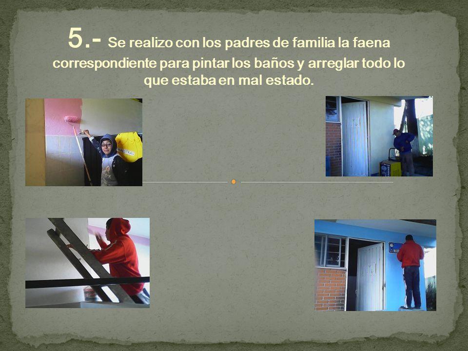 5.- Se realizo con los padres de familia la faena correspondiente para pintar los baños y arreglar todo lo que estaba en mal estado.