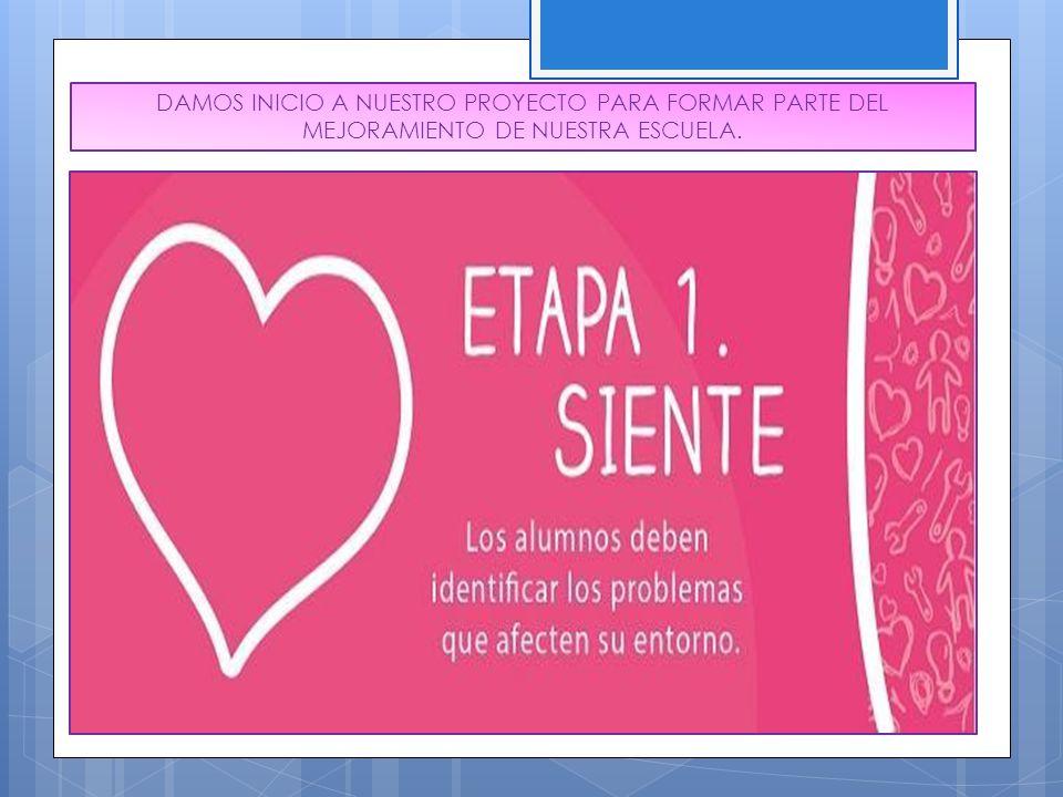 DAMOS INICIO A NUESTRO PROYECTO PARA FORMAR PARTE DEL MEJORAMIENTO DE NUESTRA ESCUELA.