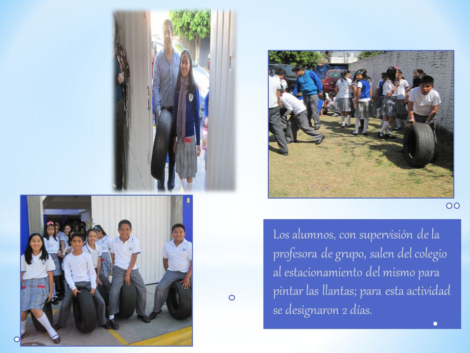 Los alumnos, con supervisión de la profesora de grupo, salen del colegio al estacionamiento del mismo para pintar las llantas; para esta actividad se designaron 2 días.