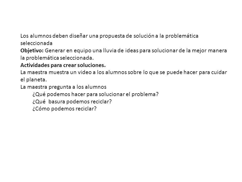 Los alumnos deben diseñar una propuesta de solución a la problemática seleccionada