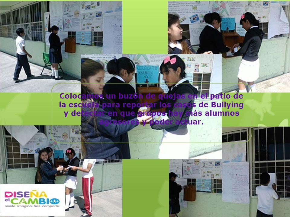 Colocamos un buzón de quejas en el patio de la escuela para reportar los casos de Bullying y detectar en que grupos hay más alumnos agresores y poder actuar.