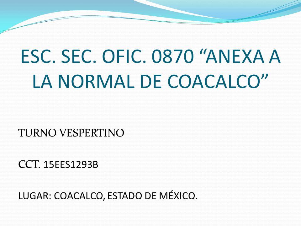 ESC. SEC. OFIC. 0870 ANEXA A LA NORMAL DE COACALCO