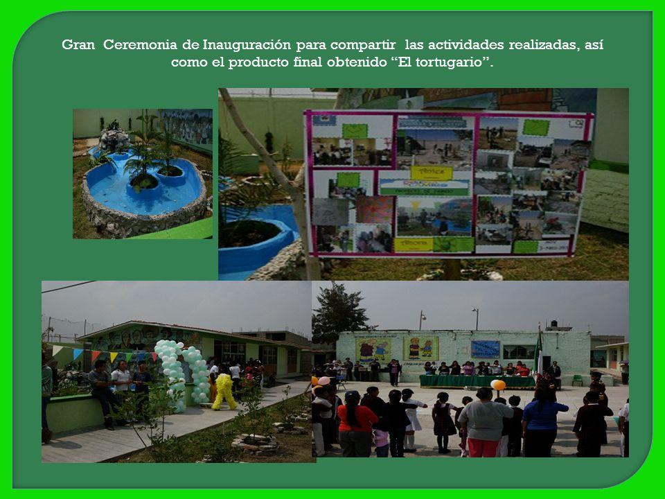Gran Ceremonia de Inauguración para compartir las actividades realizadas, así como el producto final obtenido El tortugario .