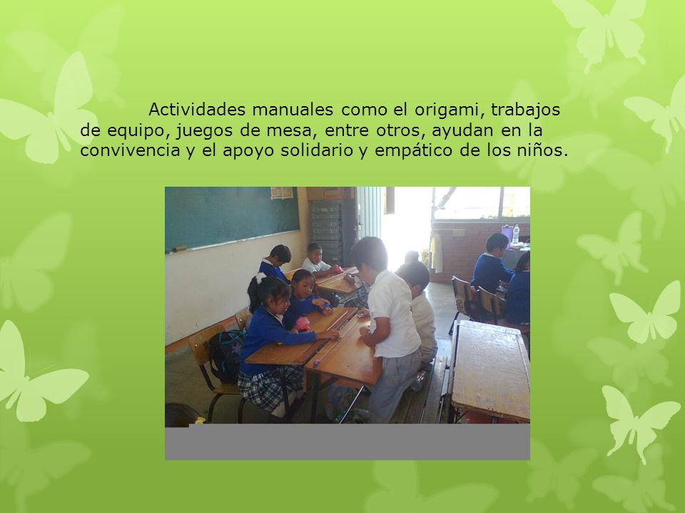 Actividades manuales como el origami, trabajos de equipo, juegos de mesa, entre otros, ayudan en la convivencia y el apoyo solidario y empático de los niños.