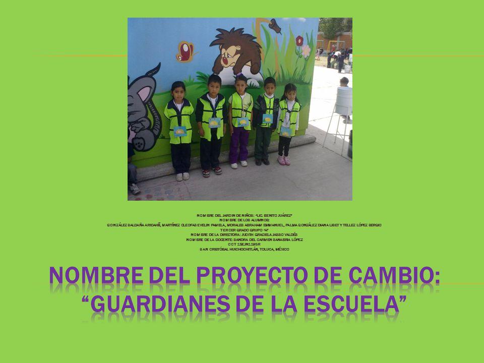 Nombre del proyecto de cambio: guardianes de la escuela