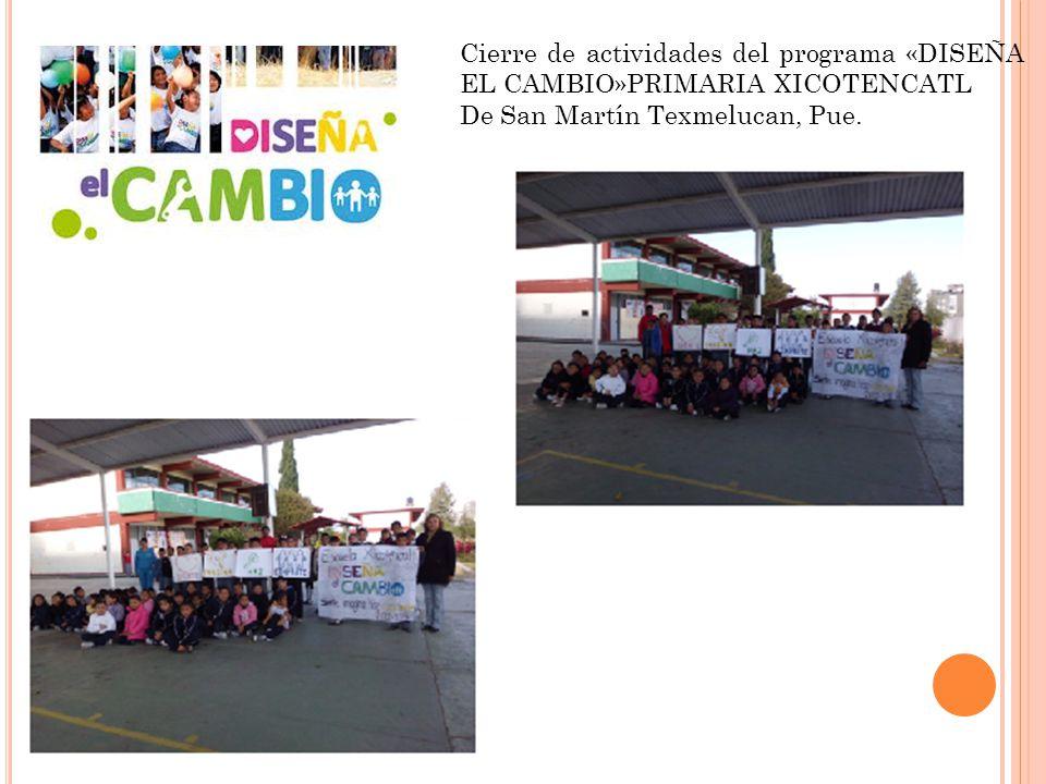 Cierre de actividades del programa «DISEÑA EL CAMBIO»PRIMARIA XICOTENCATL