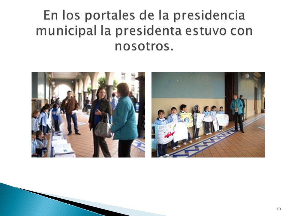 En los portales de la presidencia municipal la presidenta estuvo con nosotros.