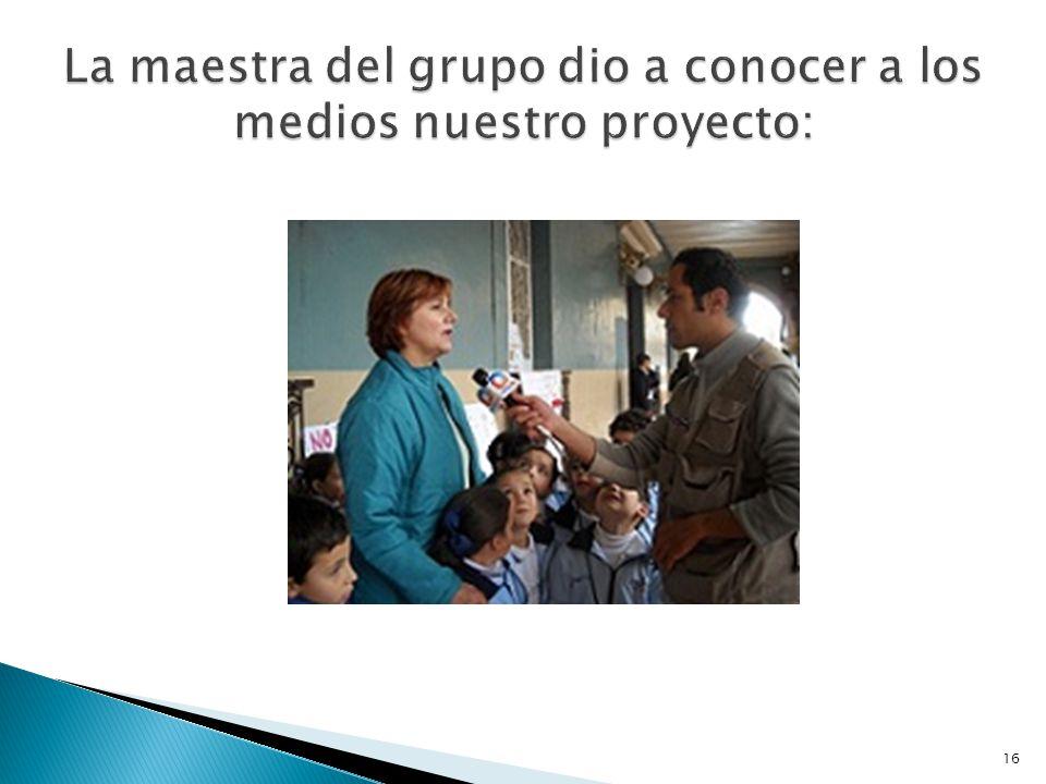 La maestra del grupo dio a conocer a los medios nuestro proyecto:
