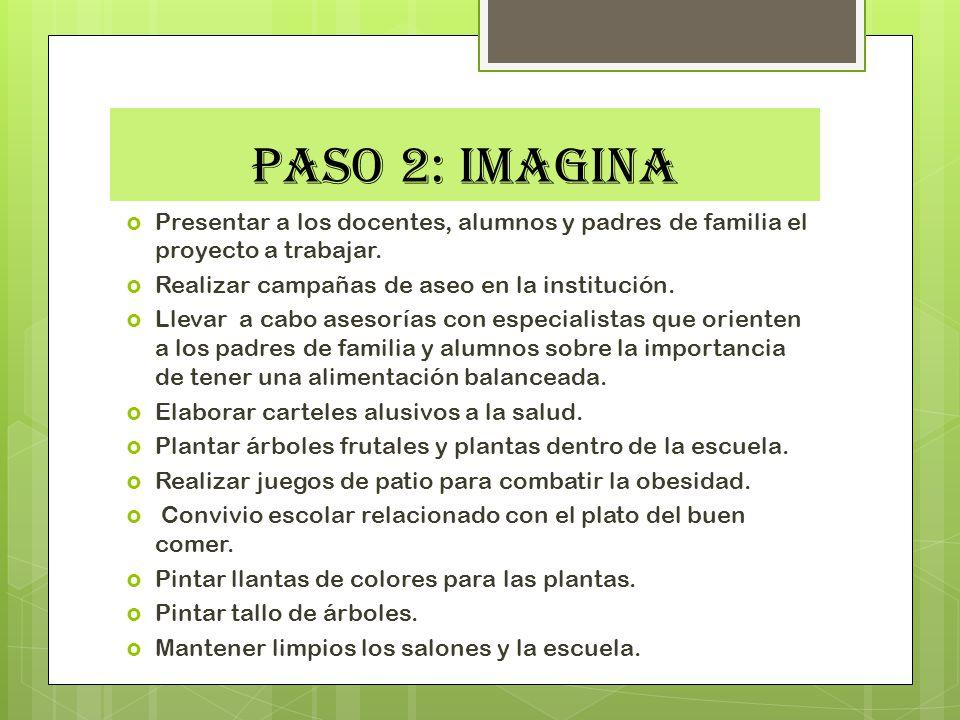 PASO 2: IMAGINA Presentar a los docentes, alumnos y padres de familia el proyecto a trabajar. Realizar campañas de aseo en la institución.
