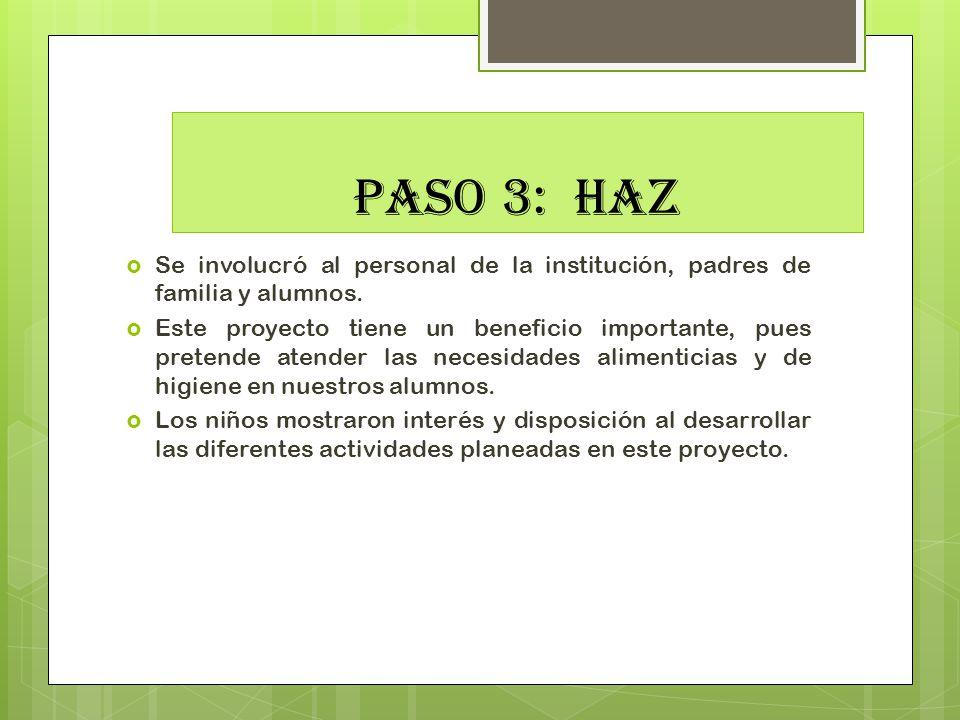 PASO 3: HAZ Se involucró al personal de la institución, padres de familia y alumnos.