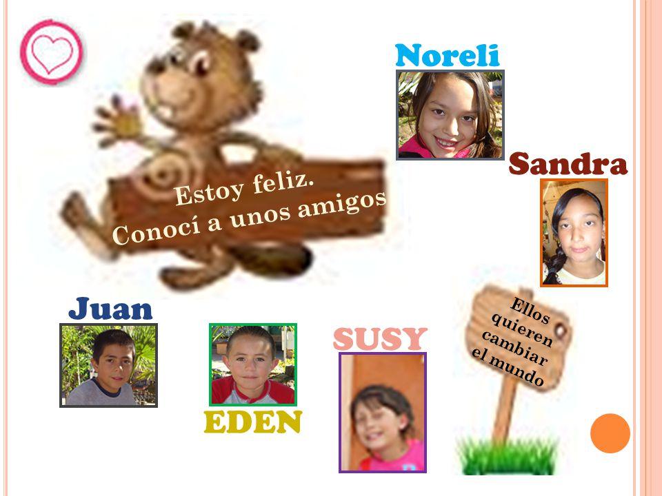 Noreli Sandra Juan SUSY EDEN Estoy feliz. Conocí a unos amigos Ellos