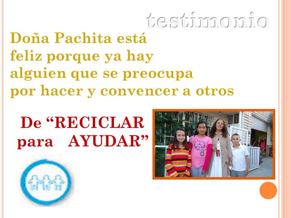 testimonio De RECICLAR para AYUDAR Doña Pachita está