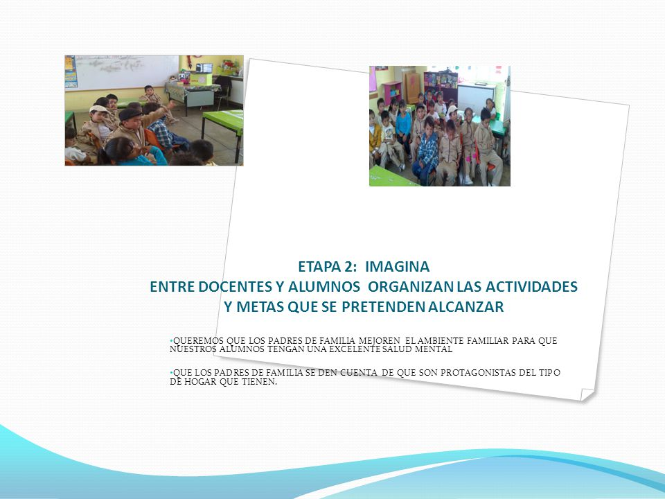 ETAPA 2: IMAGINA ENTRE DOCENTES Y ALUMNOS ORGANIZAN LAS ACTIVIDADES Y METAS QUE SE PRETENDEN ALCANZAR