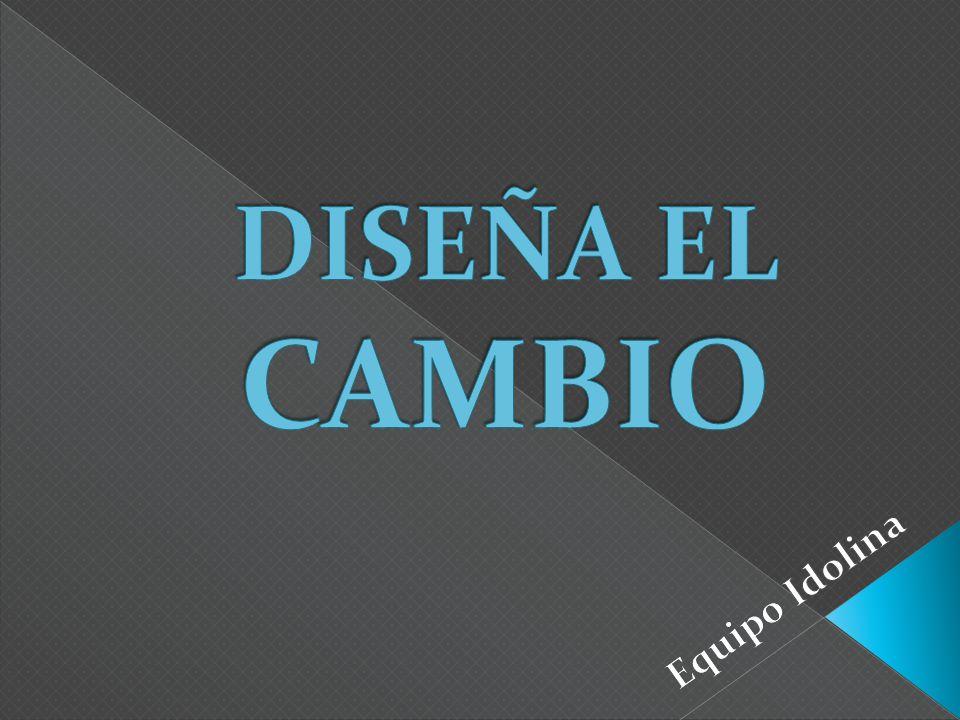 DISEÑA EL CAMBIO Equipo Idolina