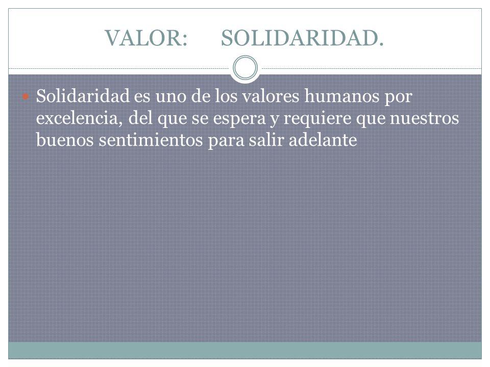 VALOR: SOLIDARIDAD.