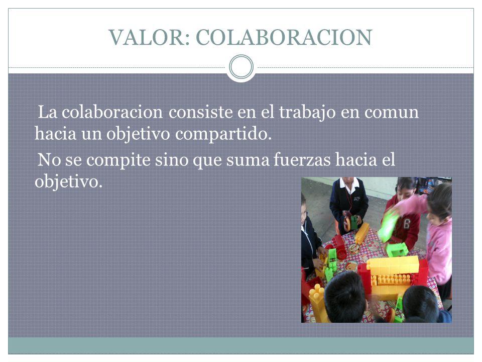 VALOR: COLABORACION La colaboracion consiste en el trabajo en comun hacia un objetivo compartido.