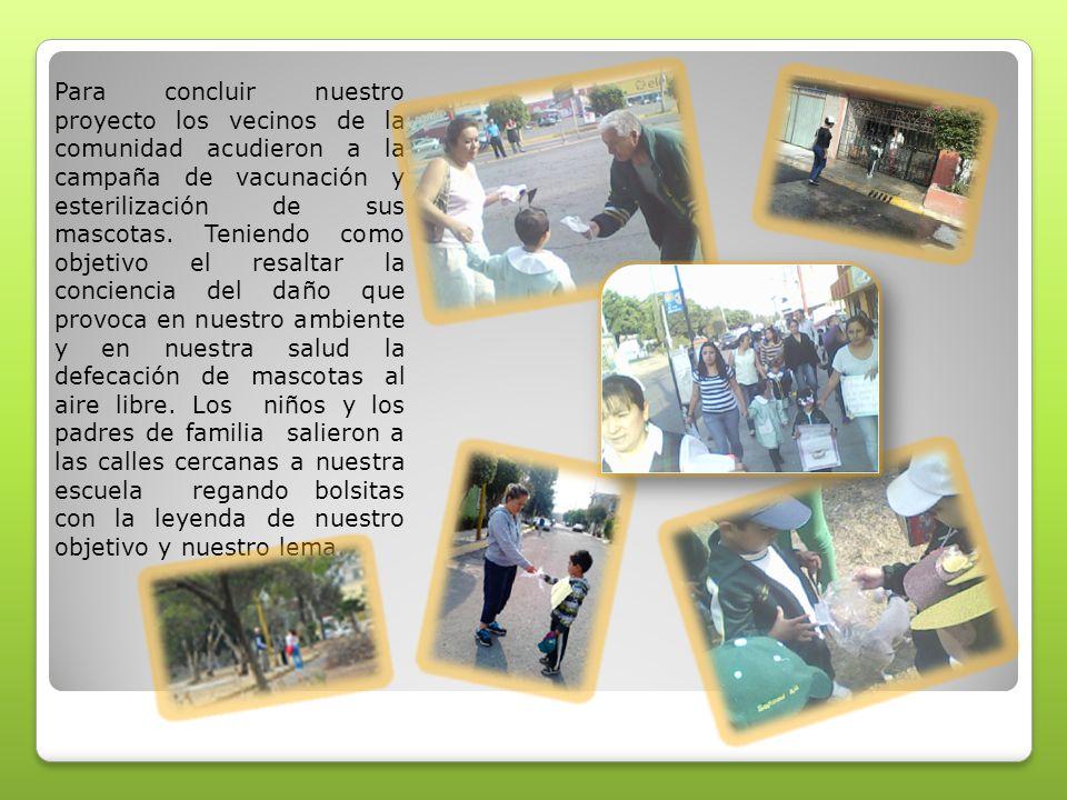 Para concluir nuestro proyecto los vecinos de la comunidad acudieron a la campaña de vacunación y esterilización de sus mascotas.