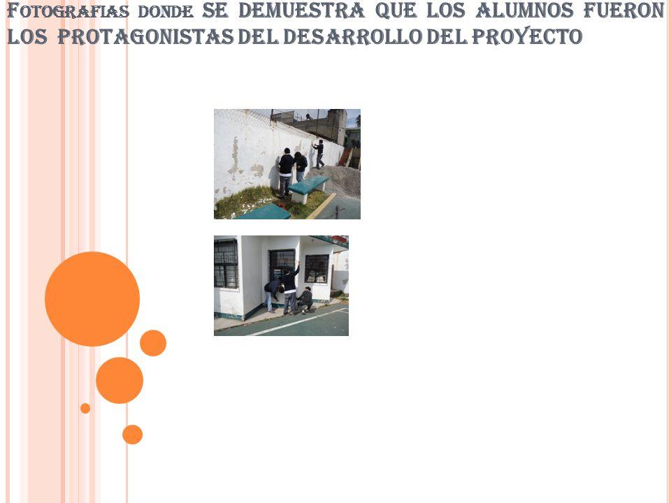 Fotografias donde SE DEMUESTRA QUE LOS ALUMNOS FUERON LOS PROTAGONISTAS DEL DESARROLLO DEL PROYECTO