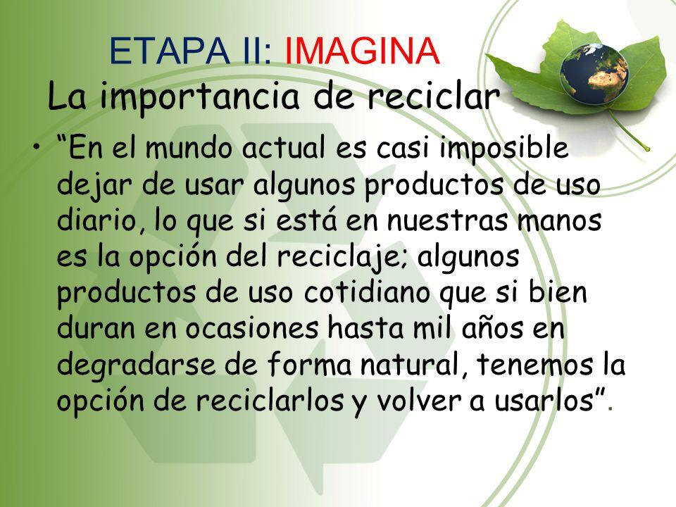 ETAPA II: IMAGINA La importancia de reciclar