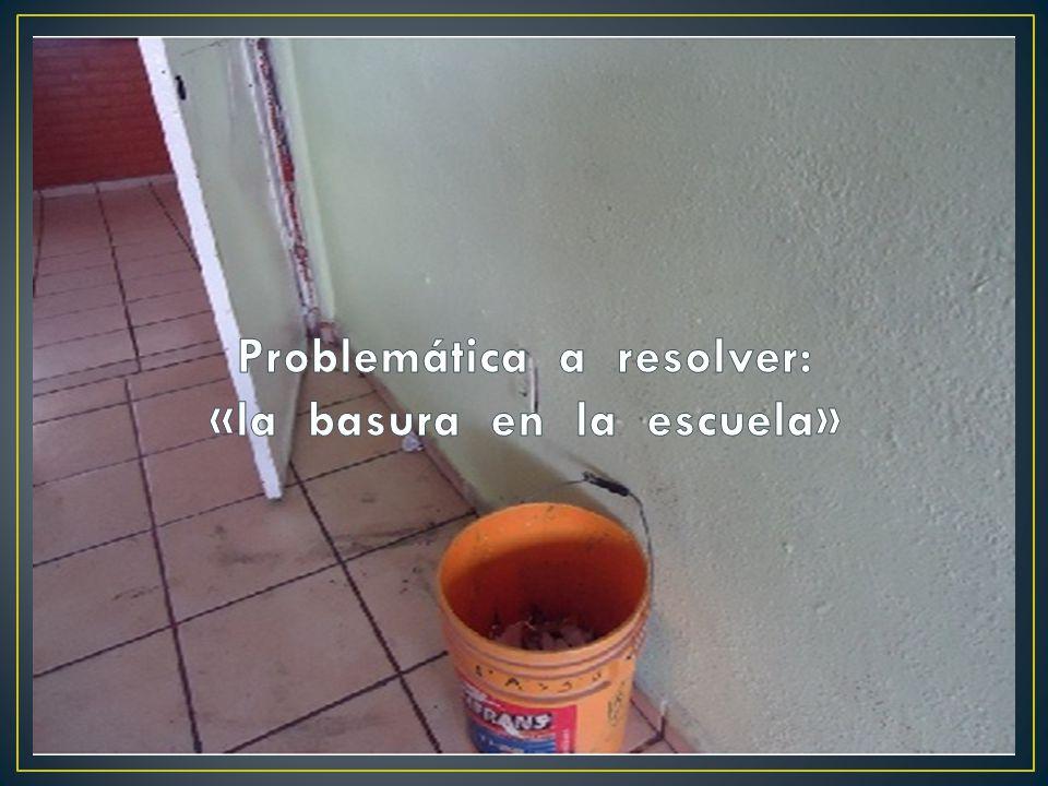 Problemática a resolver: «la basura en la escuela»