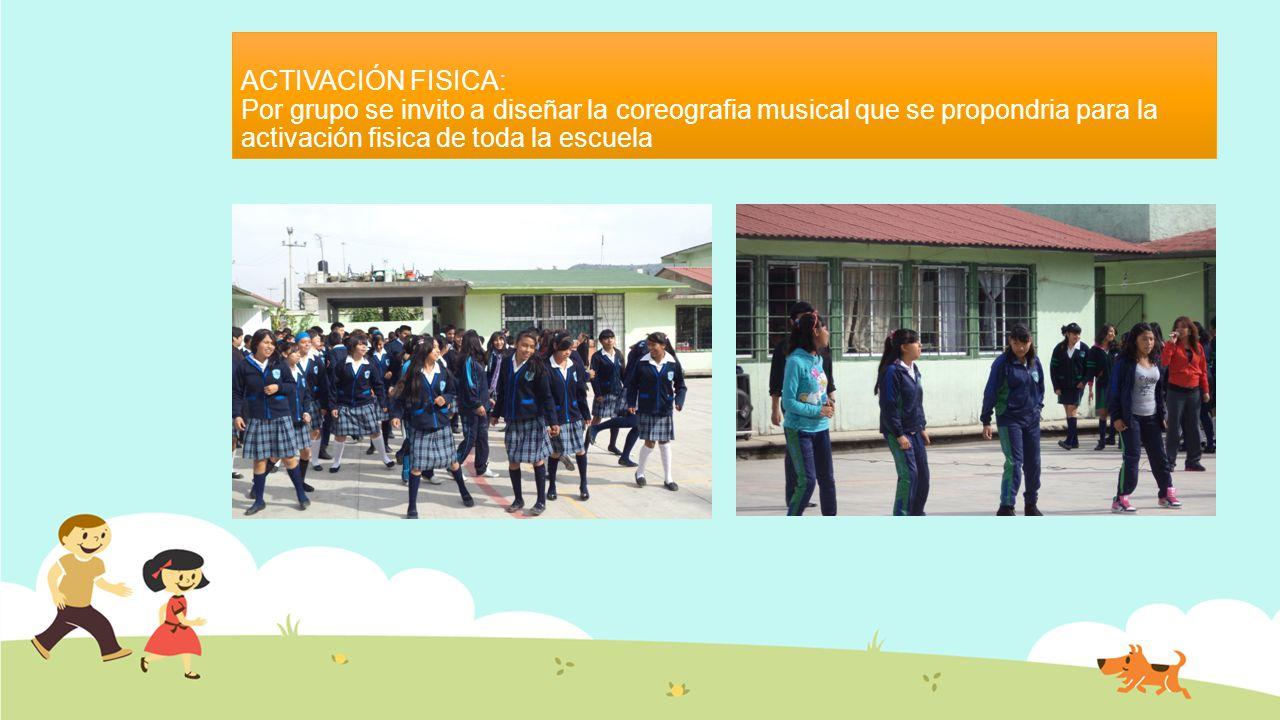 ACTIVACIÓN FISICA: Por grupo se invito a diseñar la coreografia musical que se propondria para la activación fisica de toda la escuela