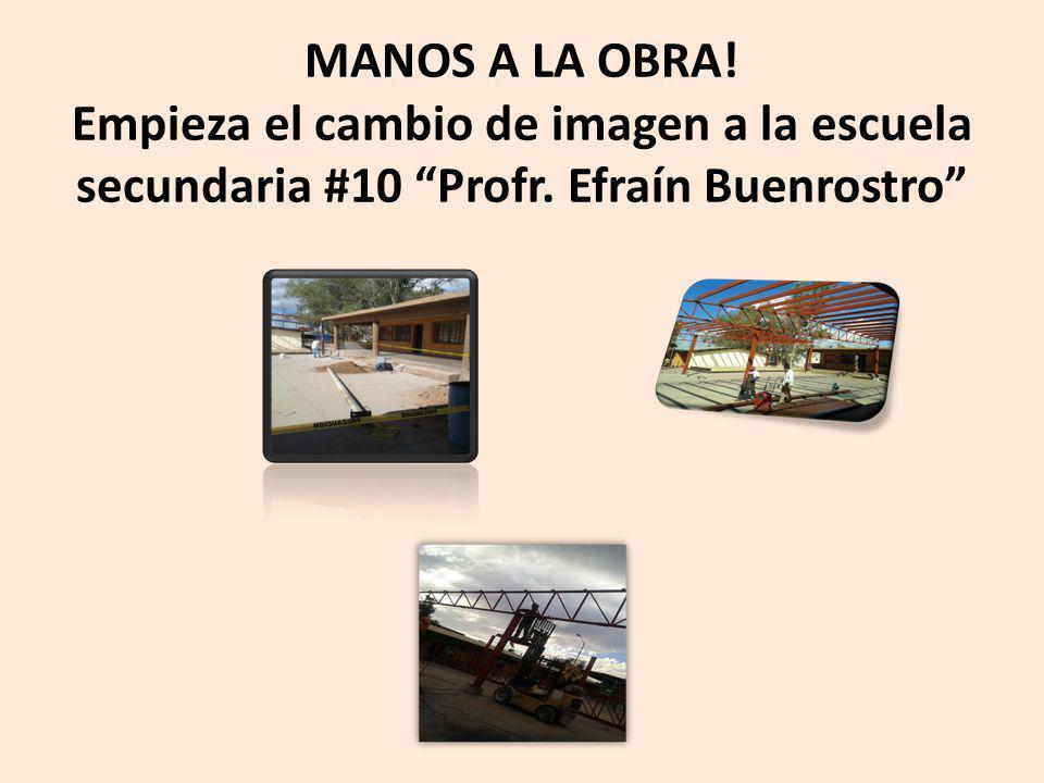 MANOS A LA OBRA! Empieza el cambio de imagen a la escuela secundaria #10 Profr. Efraín Buenrostro