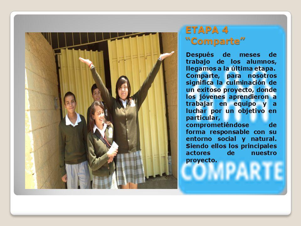 ETAPA 4 Comparte Después de meses de trabajo de los alumnos, llegamos a la última etapa.