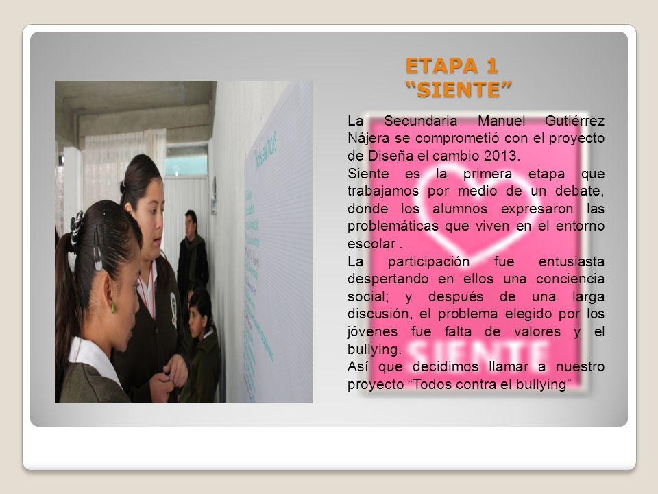 ETAPA 1 SIENTE La Secundaria Manuel Gutiérrez Nájera se comprometió con el proyecto de Diseña el cambio 2013.
