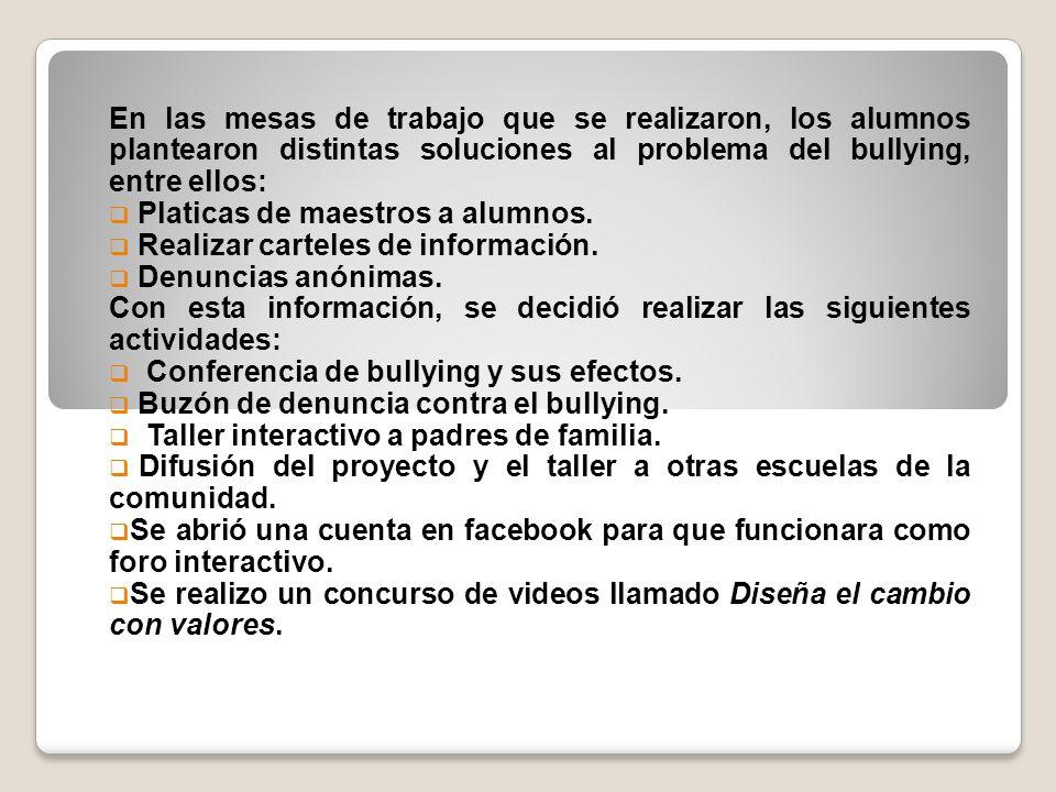 En las mesas de trabajo que se realizaron, los alumnos plantearon distintas soluciones al problema del bullying, entre ellos: