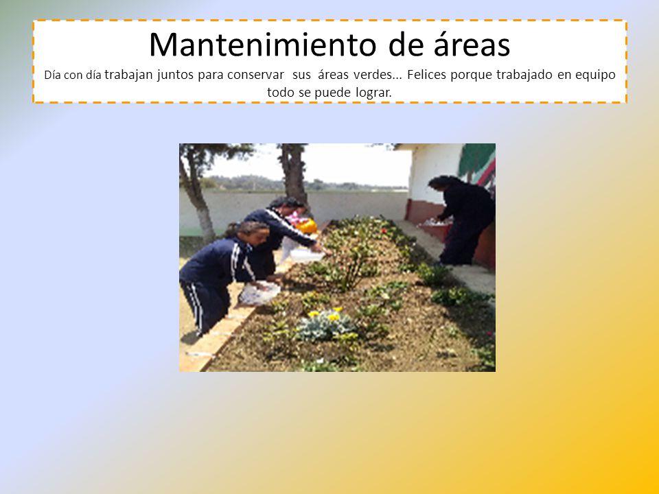 Mantenimiento de áreas Día con día trabajan juntos para conservar sus áreas verdes...