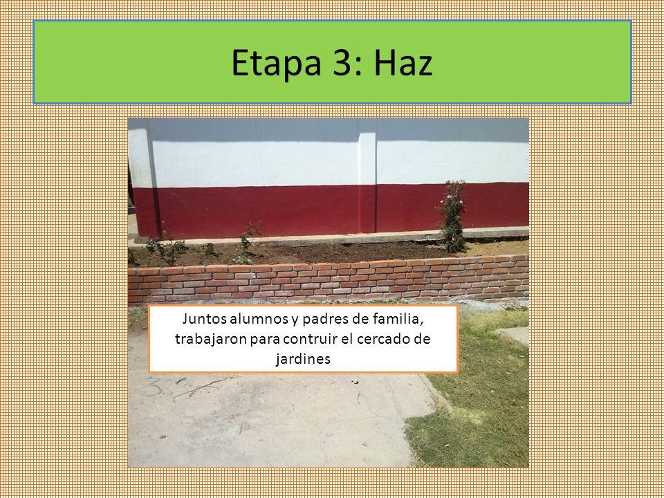 Etapa 3: Haz Juntos alumnos y padres de familia, trabajaron para contruir el cercado de jardines