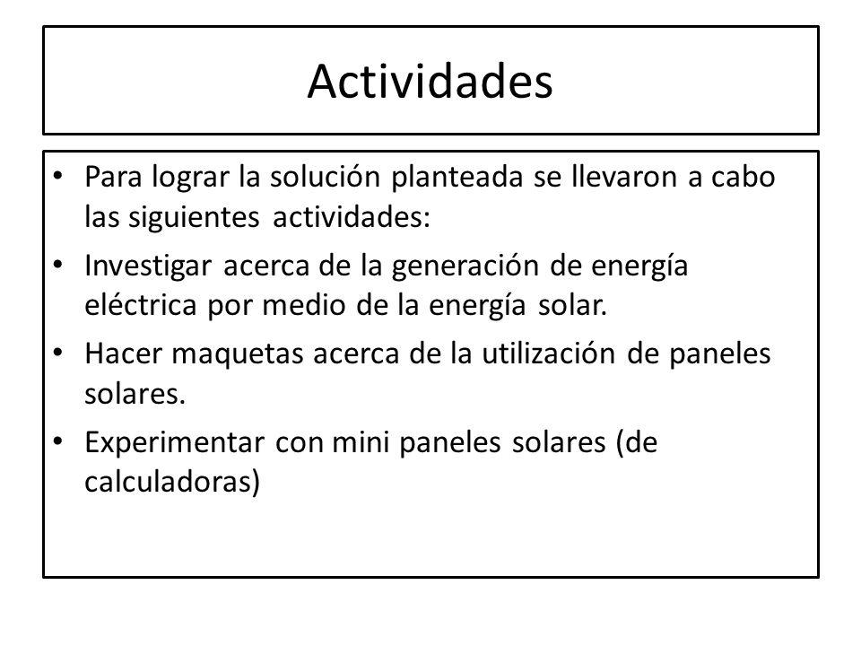 Actividades Para lograr la solución planteada se llevaron a cabo las siguientes actividades: