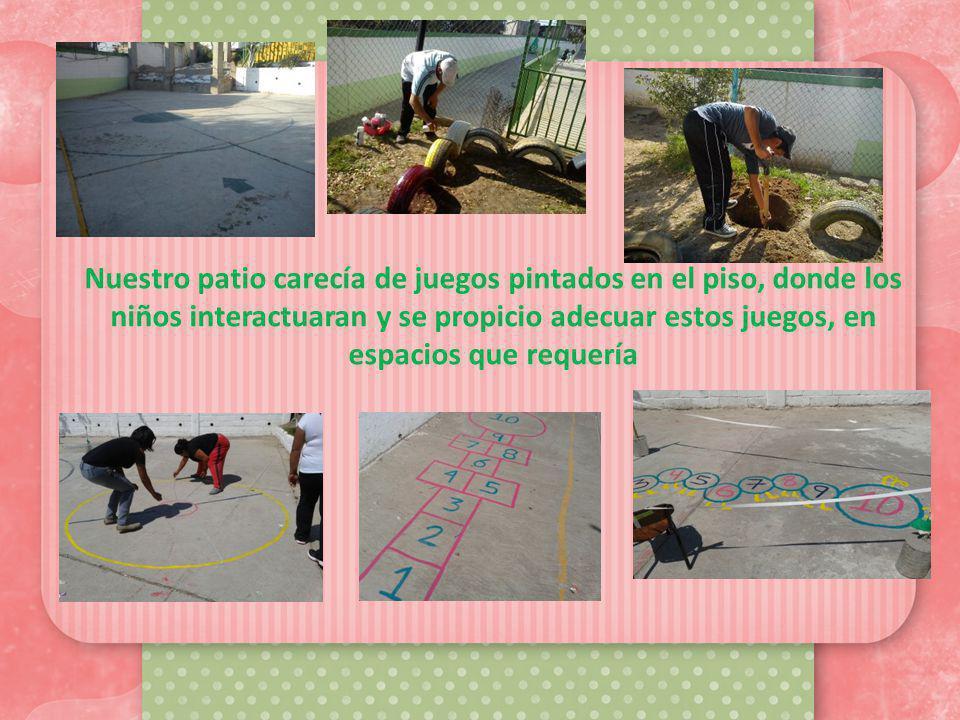 Nuestro patio carecía de juegos pintados en el piso, donde los niños interactuaran y se propicio adecuar estos juegos, en espacios que requería