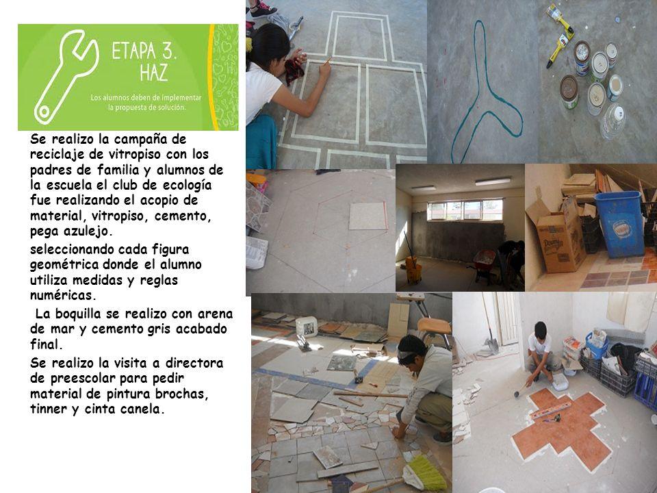 Se realizo la campaña de reciclaje de vitropiso con los padres de familia y alumnos de la escuela el club de ecología fue realizando el acopio de material, vitropiso, cemento, pega azulejo.