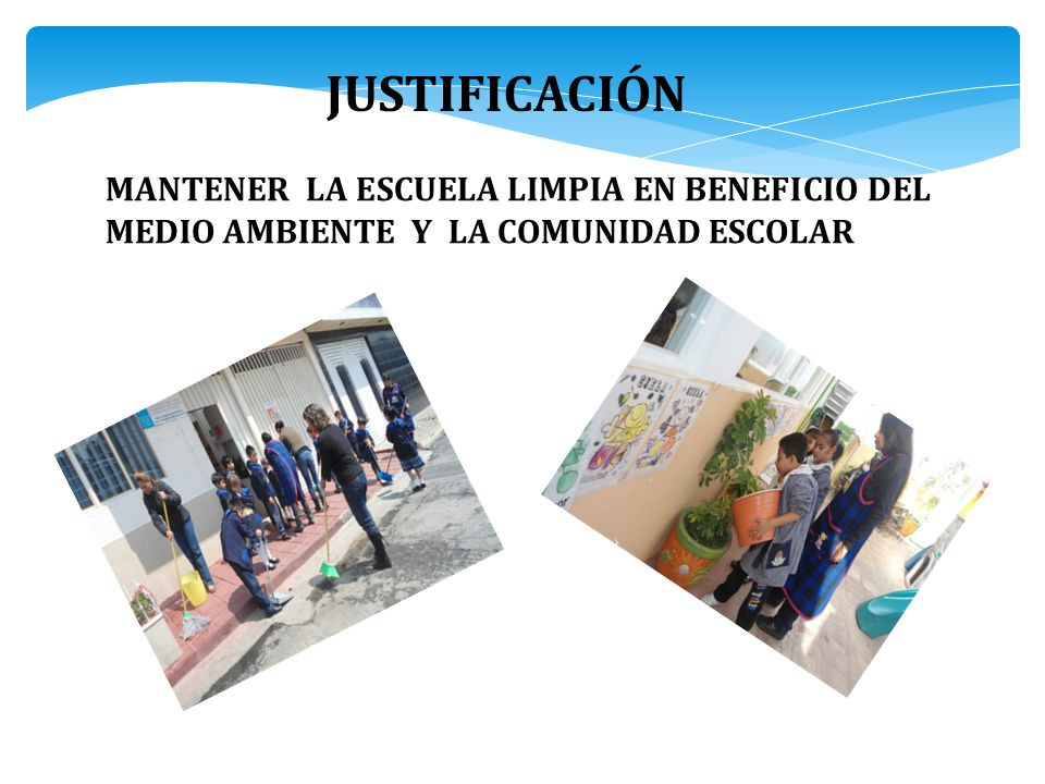 JUSTIFICACIÓN MANTENER LA ESCUELA LIMPIA EN BENEFICIO DEL MEDIO AMBIENTE Y LA COMUNIDAD ESCOLAR
