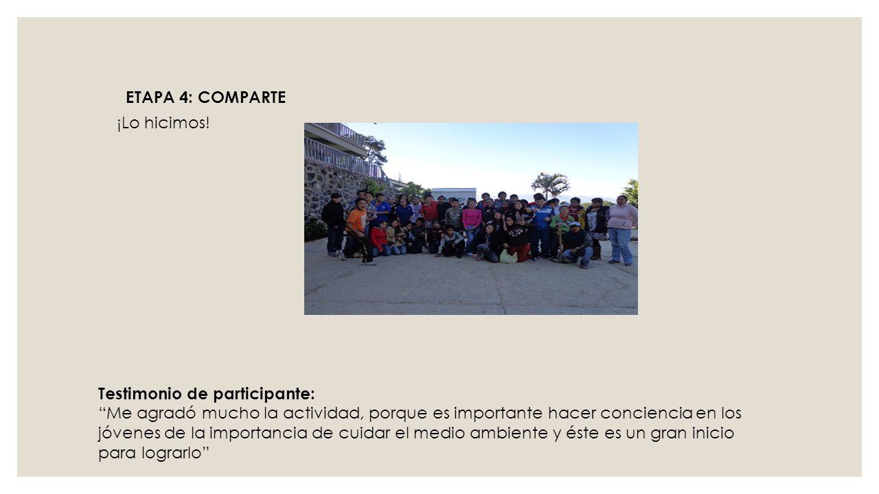 ETAPA 4: COMPARTE ¡Lo hicimos! Testimonio de participante:
