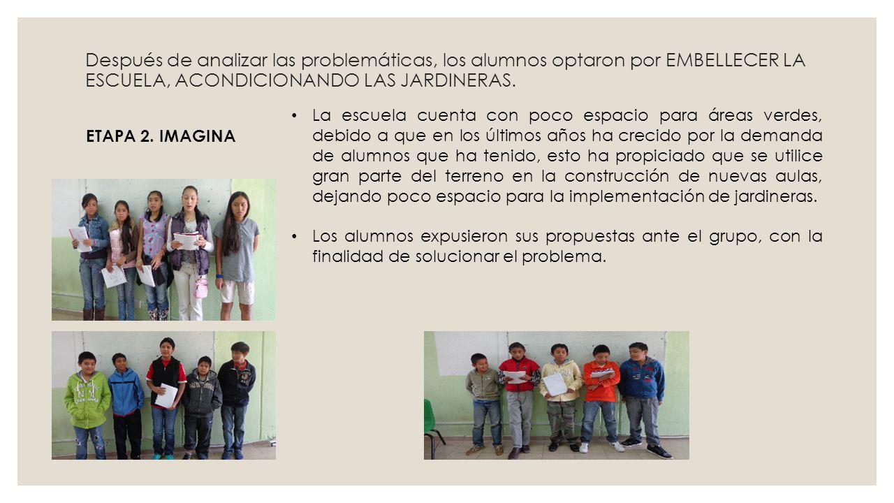 Después de analizar las problemáticas, los alumnos optaron por EMBELLECER LA ESCUELA, ACONDICIONANDO LAS JARDINERAS.
