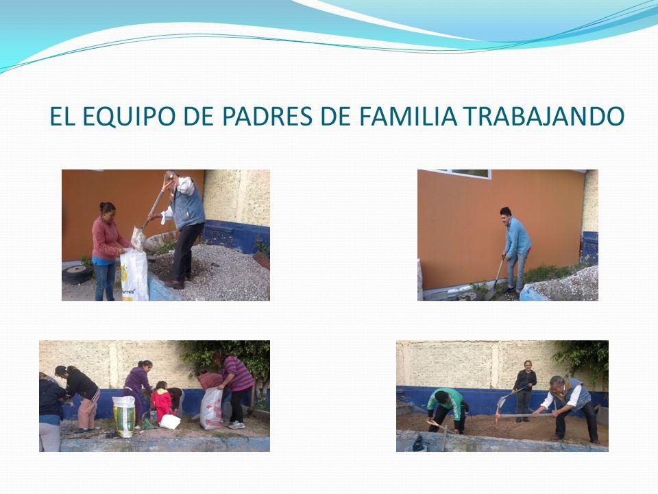 EL EQUIPO DE PADRES DE FAMILIA TRABAJANDO
